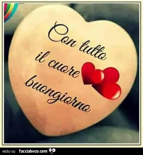 Estremamente Con tutto il cuore buongiorno - Facciabuco.com FD44